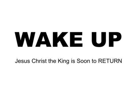 Wake Up: Jesus Christ the King is Soon to Return