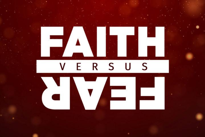 The battle between fear & Faith